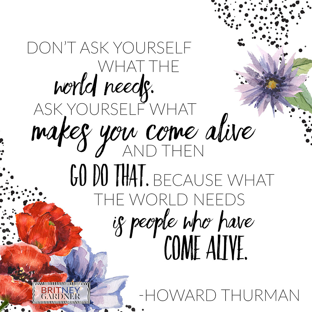 what the world needs is people who have come alive