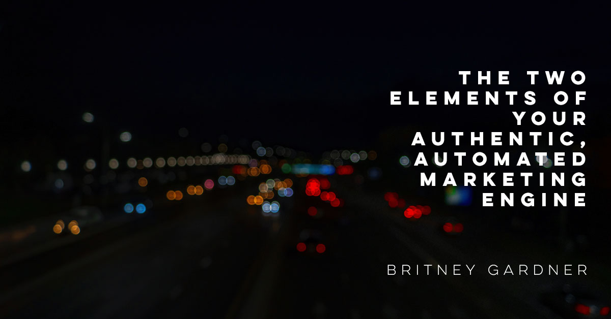 The Two Elements of Your Authentic, Automated Marketing Machine